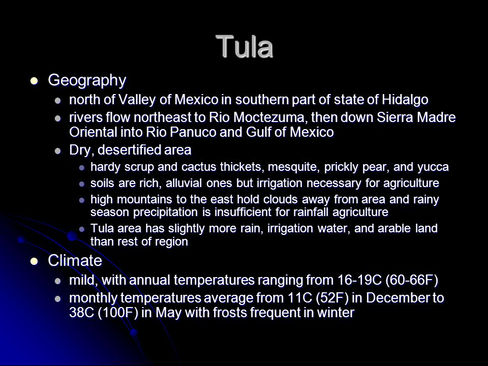 Tula Geography Geography north of Valley of Mexico in southern part of state of Hidalgo north of Valley of Mexico in southern part of state of Hidalgo