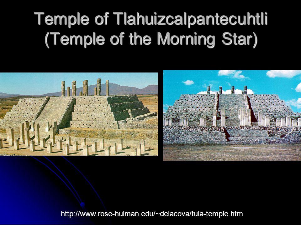 Temple of Tlahuizcalpantecuhtli (Temple of the Morning Star) http://www.rose-hulman.edu/~delacova/tula-temple.htm