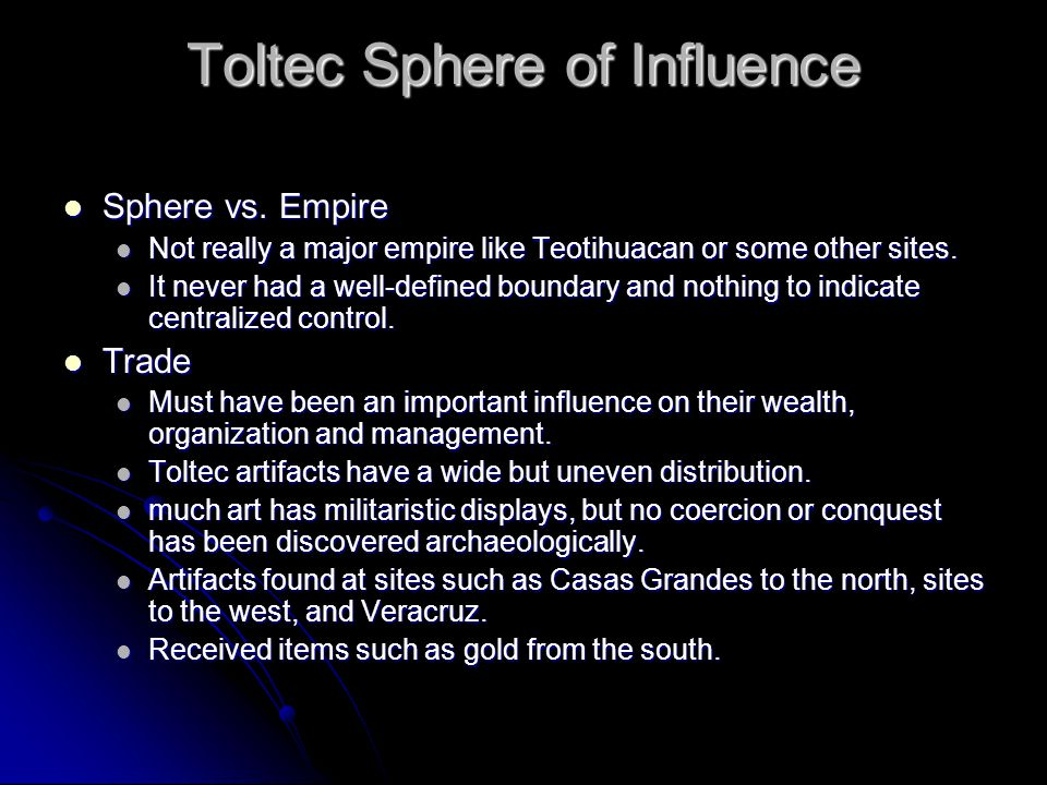 Toltec Sphere of Influence Sphere vs. Empire Sphere vs. Empire Not really a major empire like Teotihuacan or some other sites. Not really a major empi