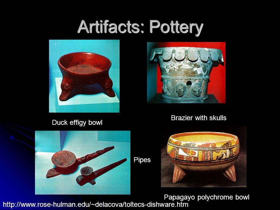Artifacts: Pottery Duck effigy bowl Brazier with skulls Pipes Papagayo polychrome bowl http://www.rose-hulman.edu/~delacova/toltecs-dishware.htm