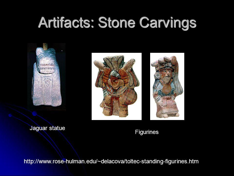 Artifacts: Stone Carvings Jaguar statue Figurines http://www.rose-hulman.edu/~delacova/toltec-standing-figurines.htm