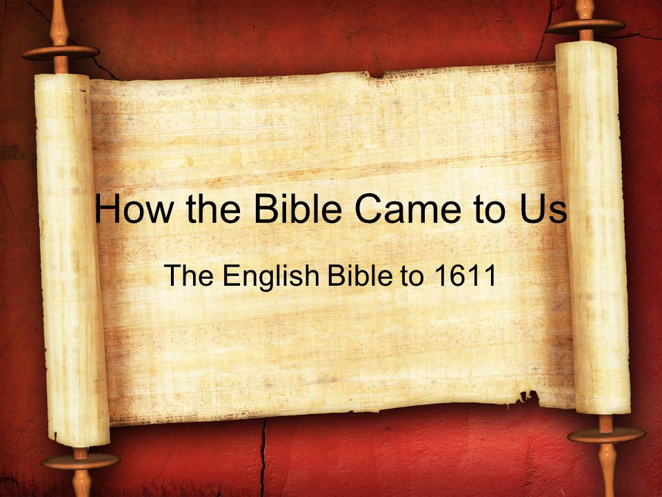 How the Bible Came to Us The English Bible to 1611