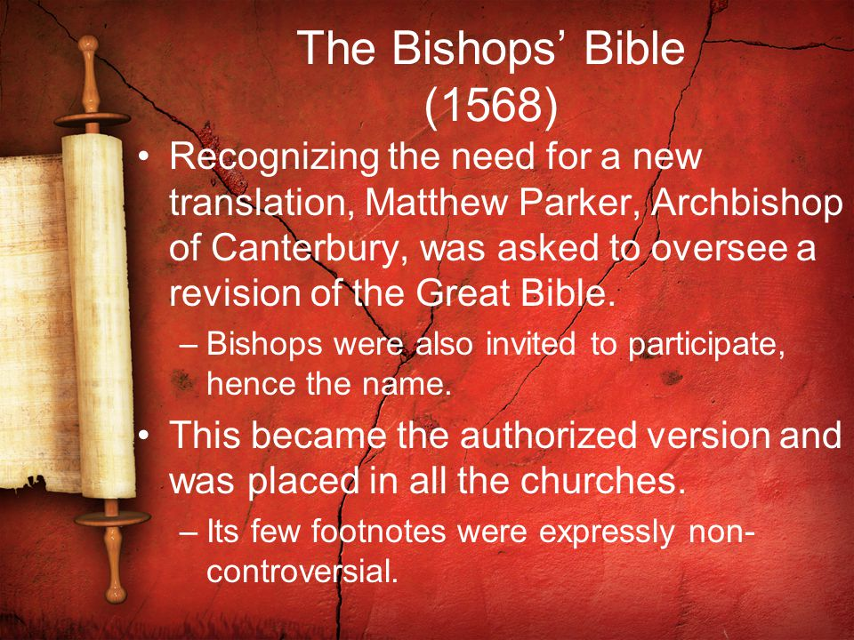 The Bishops' Bible (1568) Recognizing the need for a new translation, Matthew Parker, Archbishop of Canterbury, was asked to oversee a revision of the Great Bible.