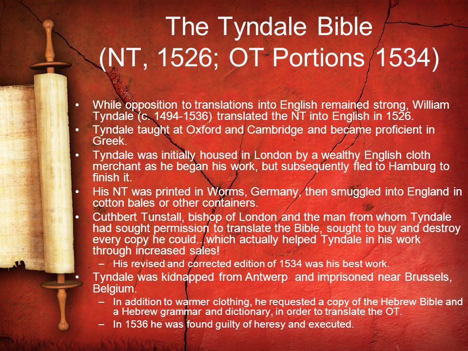 The Tyndale Bible (NT, 1526; OT Portions 1534) While opposition to translations into English remained strong, William Tyndale (c.