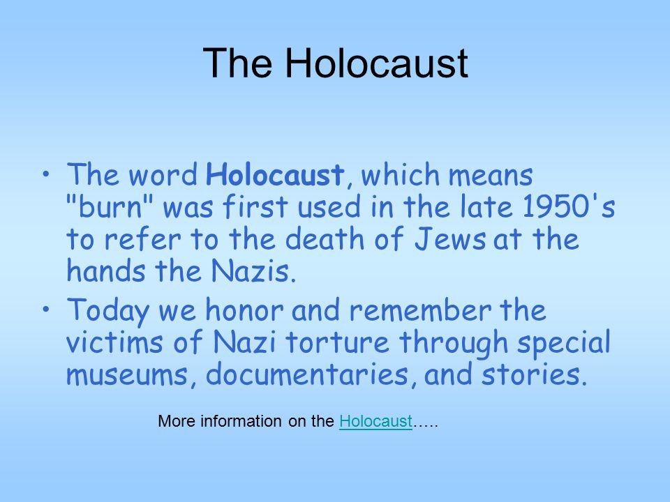 The Holocaust The word Holocaust, which means burn was first used in the late 1950 s to refer to the death of Jews at the hands the Nazis.