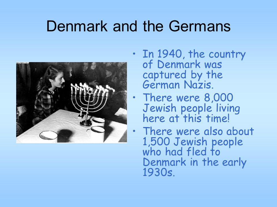 Denmark and the Germans In 1940, the country of Denmark was captured by the German Nazis.