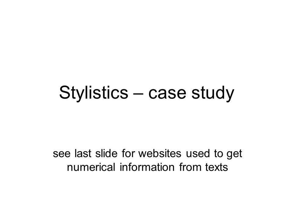Stylistics – case study see last slide for websites used to get numerical information from texts