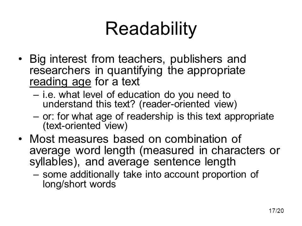 17/20 Readability Big interest from teachers, publishers and researchers in quantifying the appropriate reading age for a text –i.e.