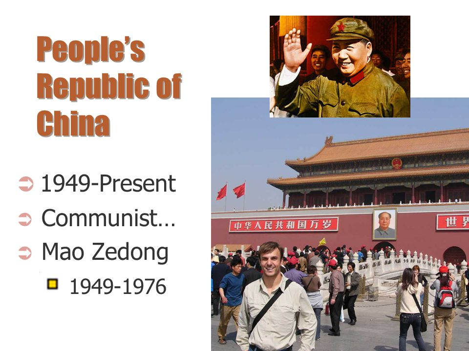 People's Republic of China  1949-Present  Communist…  Mao Zedong 1949-1976