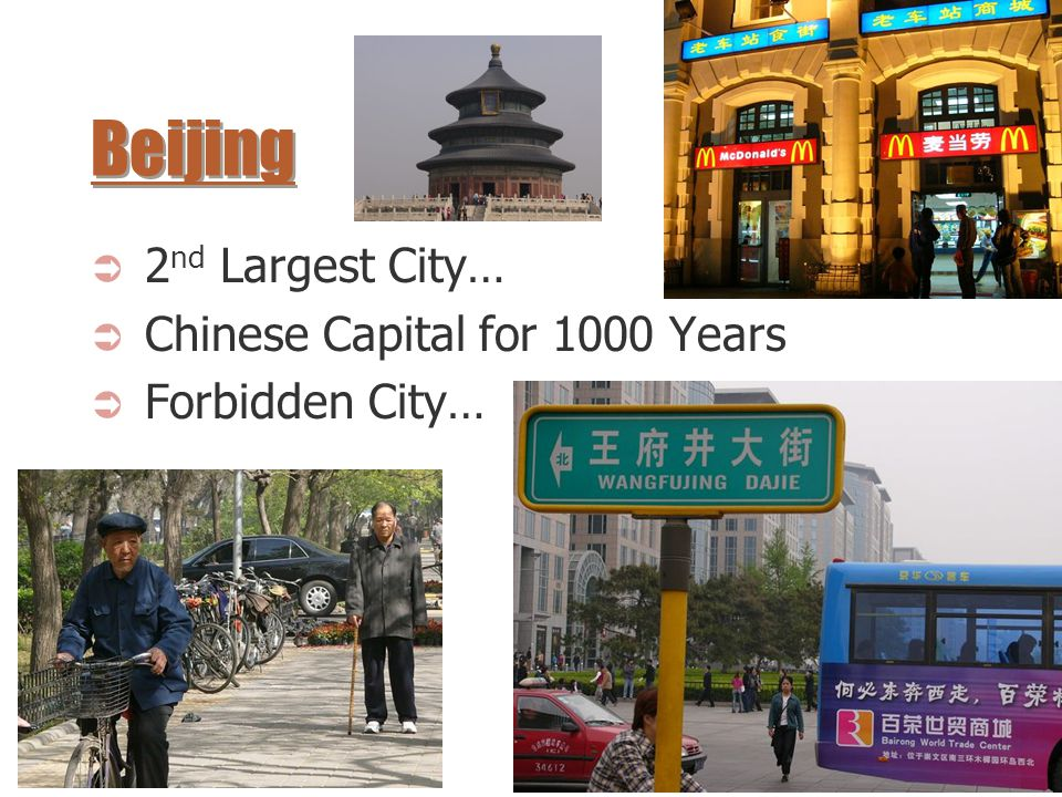 Beijing  2 nd Largest City…  Chinese Capital for 1000 Years  Forbidden City…