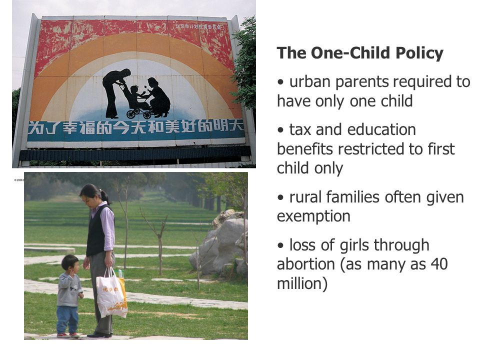 The One-Child Policy urban parents required to have only one child tax and education benefits restricted to first child only rural families often give