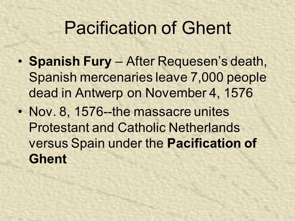 Pacification of Ghent Spanish Fury – After Requesen's death, Spanish mercenaries leave 7,000 people dead in Antwerp on November 4, 1576 Nov.