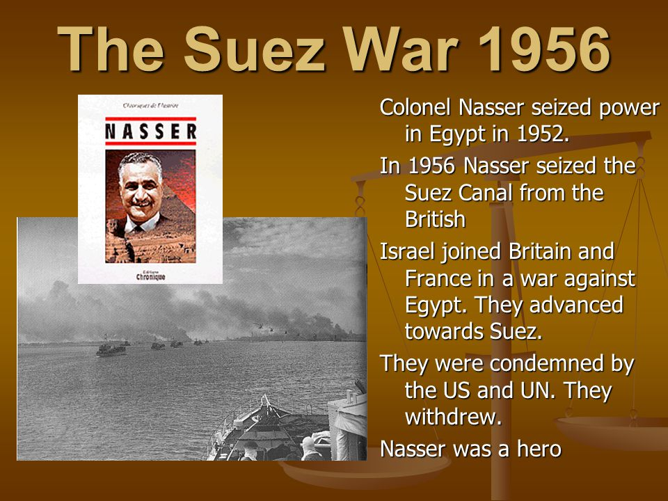 The Suez War 1956 Colonel Nasser seized power in Egypt in 1952.