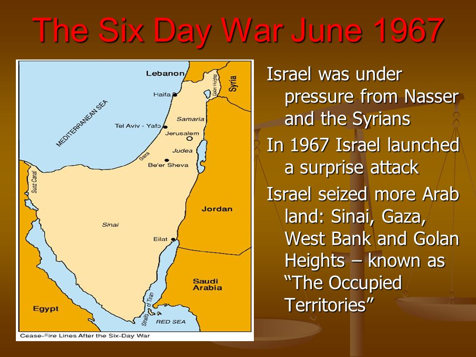 The Six Day War June 1967 Israel was under pressure from Nasser and the Syrians In 1967 Israel launched a surprise attack Israel seized more Arab land