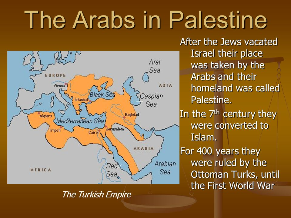 The Arabs in Palestine After the Jews vacated Israel their place was taken by the Arabs and their homeland was called Palestine.