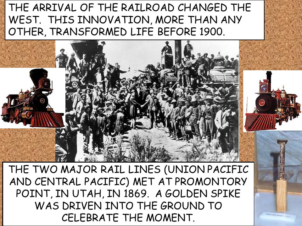 THE TWO MAJOR RAIL LINES (UNION PACIFIC AND CENTRAL PACIFIC) MET AT PROMONTORY POINT, IN UTAH, IN 1869. A GOLDEN SPIKE WAS DRIVEN INTO THE GROUND TO C