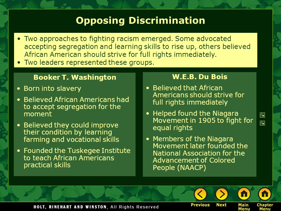 Opposing Discrimination Booker T. Washington Born into slavery Believed African Americans had to accept segregation for the moment Believed they could