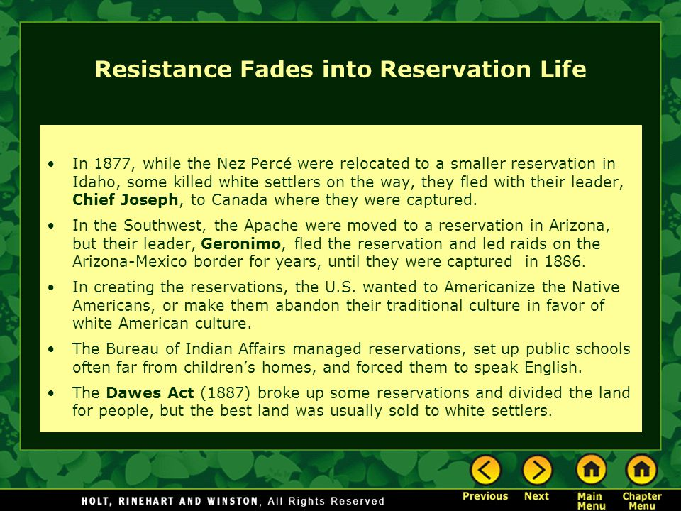 Resistance Fades into Reservation Life In 1877, while the Nez Percé were relocated to a smaller reservation in Idaho, some killed white settlers on the way, they fled with their leader, Chief Joseph, to Canada where they were captured.