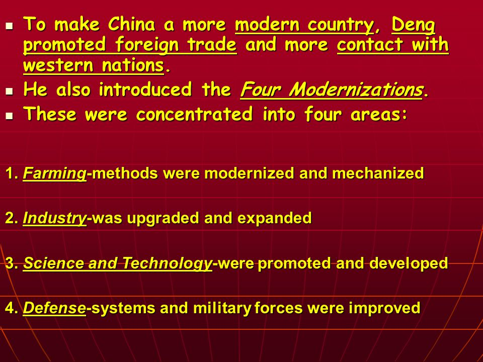 To make China a more modern country, Deng promoted foreign trade and more contact with western nations.