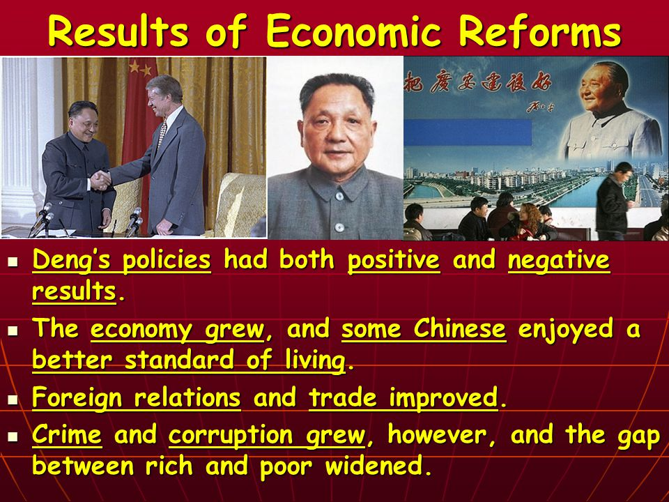 Results of Economic Reforms Deng's policies had both positive and negative results.