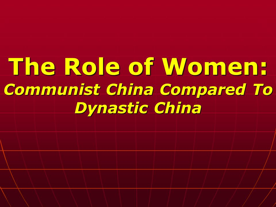 The Role of Women: Communist China Compared To Dynastic China