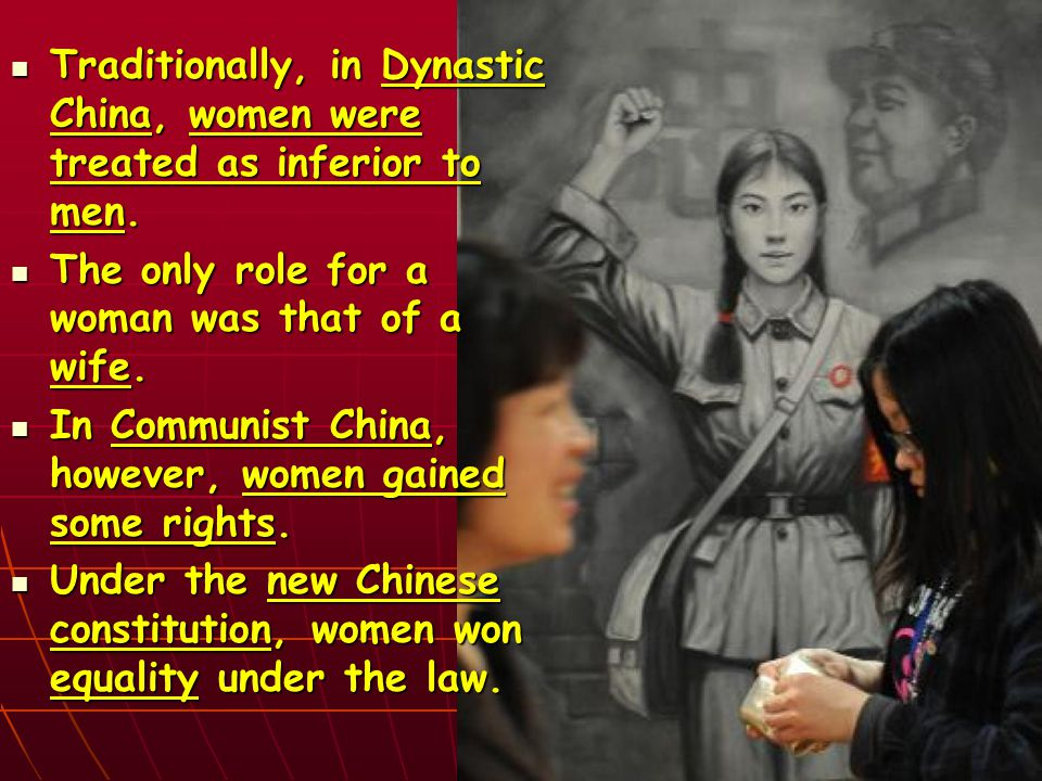 Traditionally, in Dynastic China, women were treated as inferior to men.