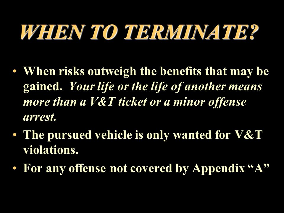 TERMINATE IT MEANS TO CEASE OR STOP THE PURSUIT IMMEDIATELY TURN OFF YOUR EMERGENCY LIGHTS, SLOW YOUR VEHICLE DOWN, AND RETURN TO NORMAL DRIVING.