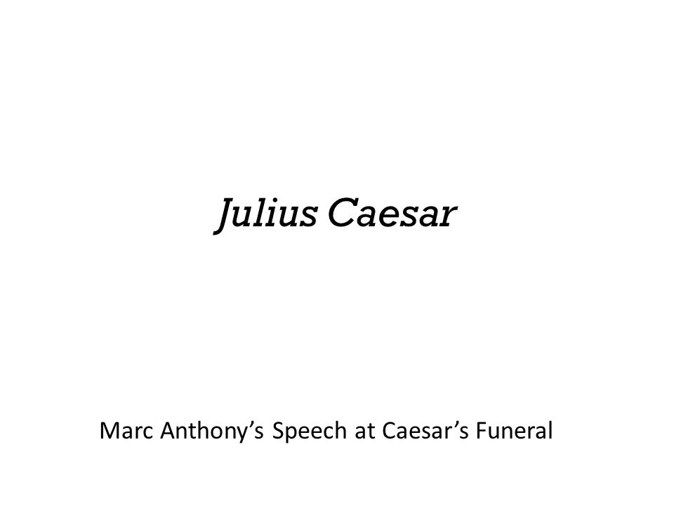 Julius Caesar Marc Anthony's Speech at Caesar's Funeral