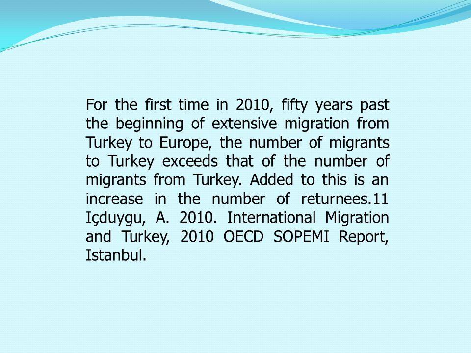 For the first time in 2010, fifty years past the beginning of extensive migration from Turkey to Europe, the number of migrants to Turkey exceeds that of the number of migrants from Turkey.