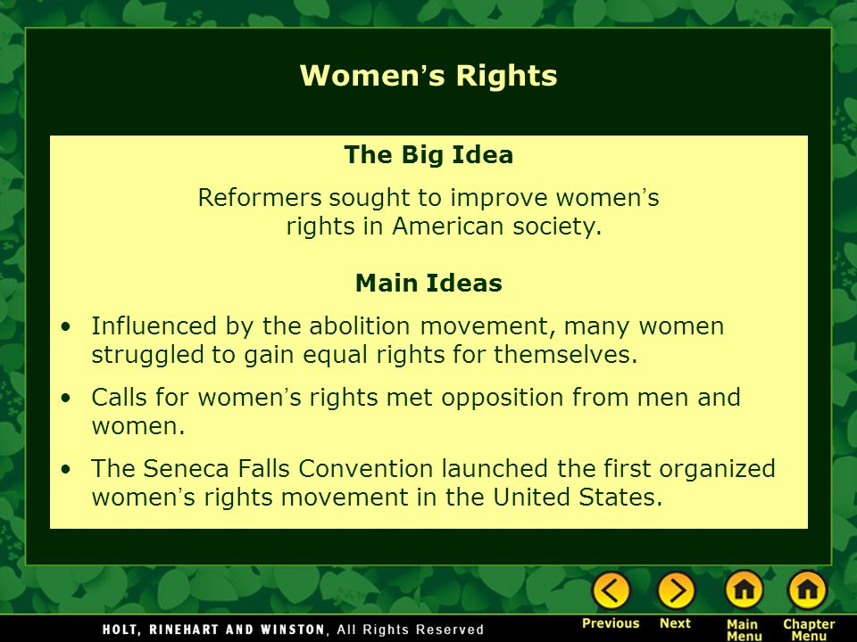 Women ' s Rights The Big Idea Reformers sought to improve women ' s rights in American society. Main Ideas Influenced by the abolition movement, many