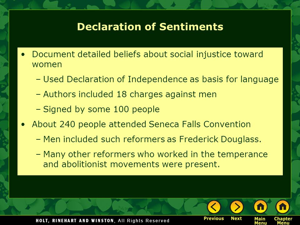 Declaration of Sentiments Document detailed beliefs about social injustice toward women –Used Declaration of Independence as basis for language –Autho