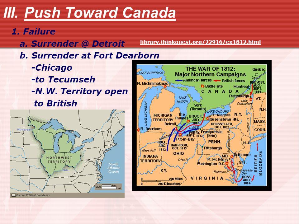 III. Push Toward Canada 1. Failure a. Surrender @ Detroit b.