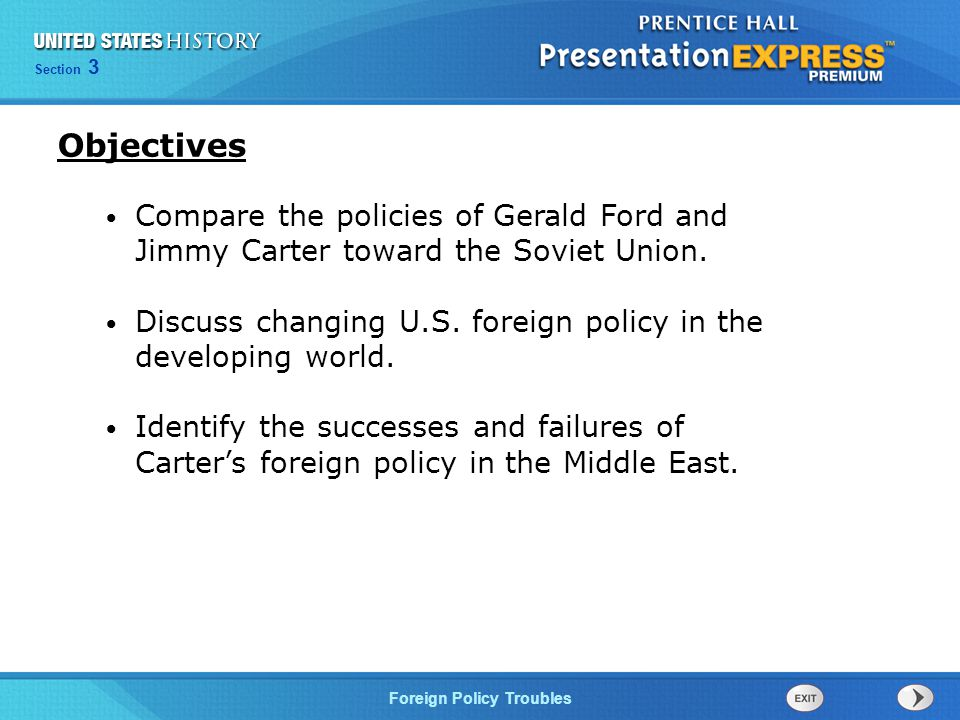 Section 3 Foreign Policy Troubles Compare the policies of Gerald Ford and Jimmy Carter toward the Soviet Union.