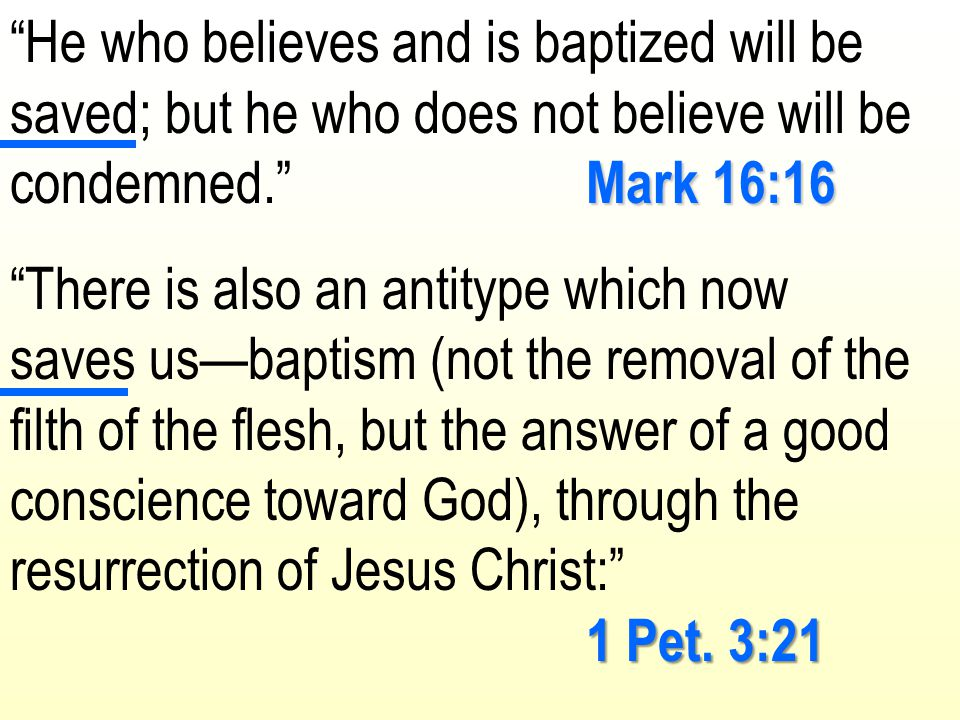 """Mark 16:16 """"He who believes and is baptized will be saved; but he who does not believe will be condemned."""" Mark 16:16 1 Pet. 3:21 """"There is also an an"""