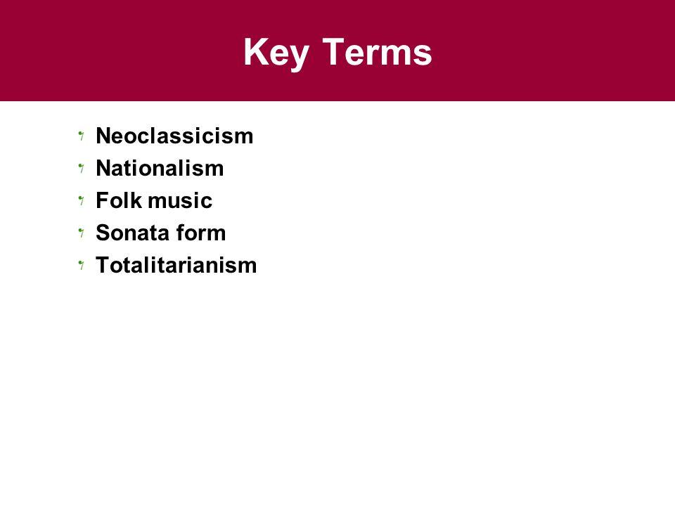 Key Terms Neoclassicism Nationalism Folk music Sonata form Totalitarianism