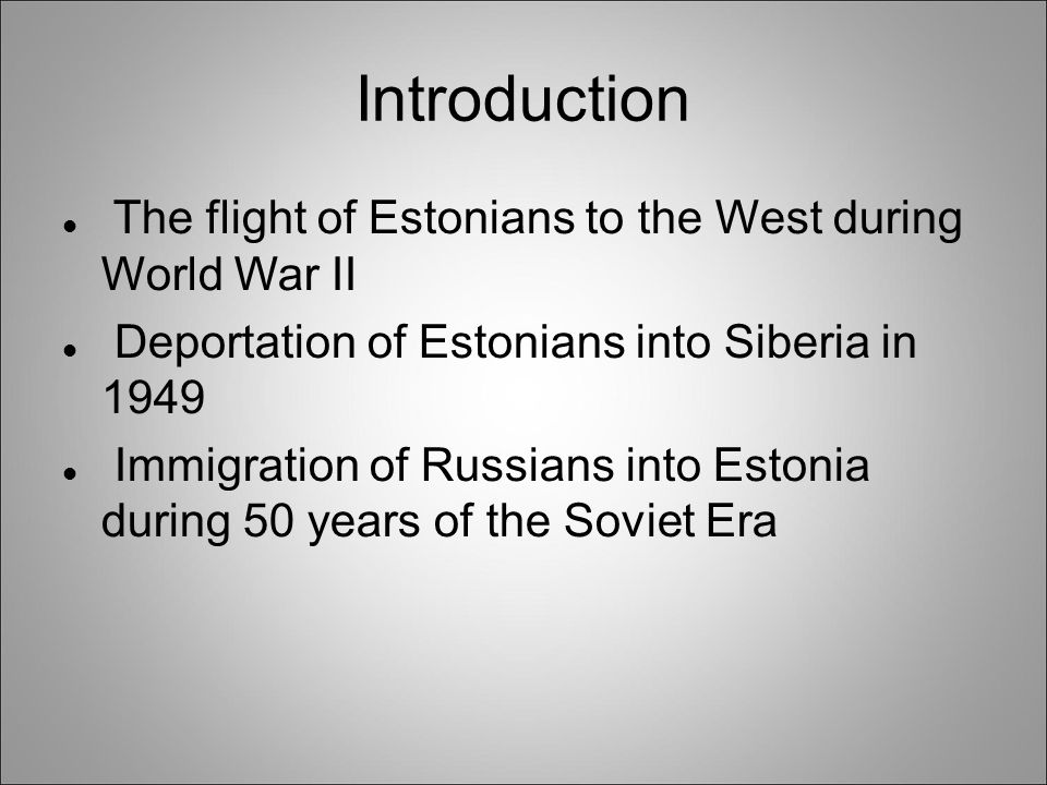 Introduction The flight of Estonians to the West during World War II Deportation of Estonians into Siberia in 1949 Immigration of Russians into Estoni