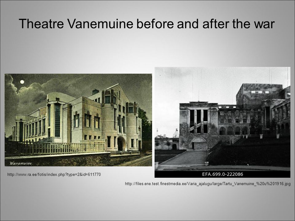 Theatre Vanemuine before and after the war http://files.ene.test.finestmedia.ee/Varia_ajalugu/large/Tartu_Vanemuine_%20u%201916.jpg http://www.ra.ee/fotis/index.php?type=2&id=611770