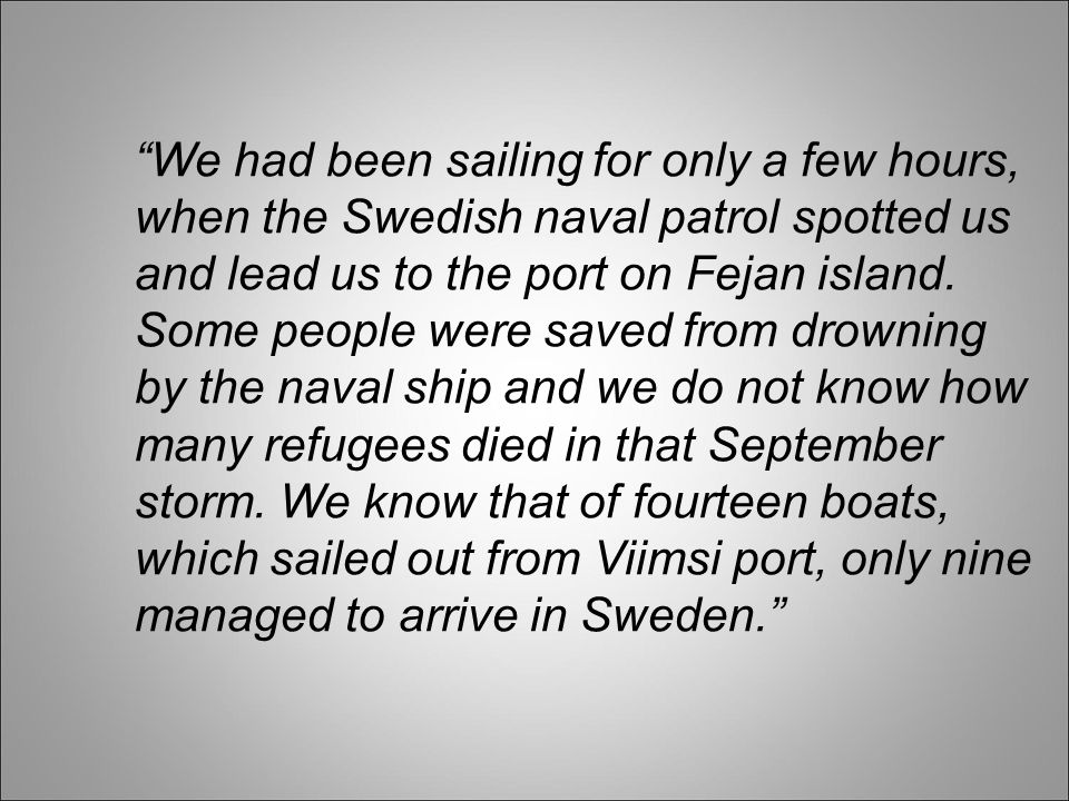 """""""We had been sailing for only a few hours, when the Swedish naval patrol spotted us and lead us to the port on Fejan island. Some people were saved fr"""
