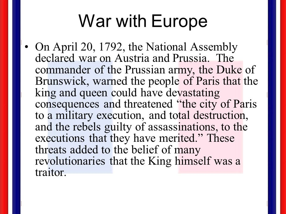 War with Europe On April 20, 1792, the National Assembly declared war on Austria and Prussia.