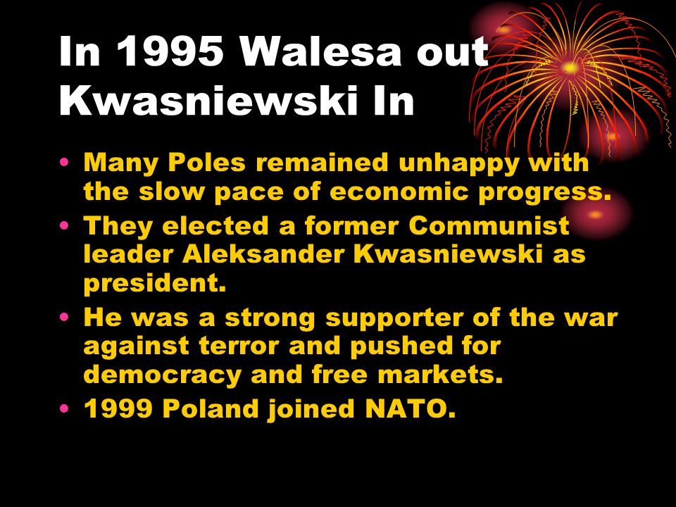In 1995 Walesa out Kwasniewski In Many Poles remained unhappy with the slow pace of economic progress.