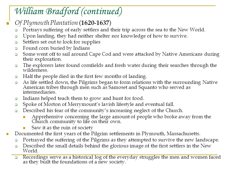 William Bradford (continued) Of Plymouth Plantation ( 1620 - 1637 )  Portrays suffering of early settlers and their trip across the sea to the New World.