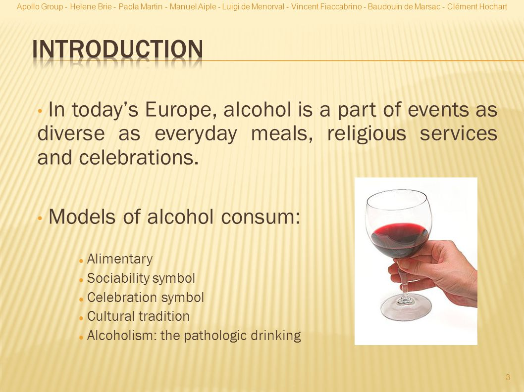 In today's Europe, alcohol is a part of events as diverse as everyday meals, religious services and celebrations.