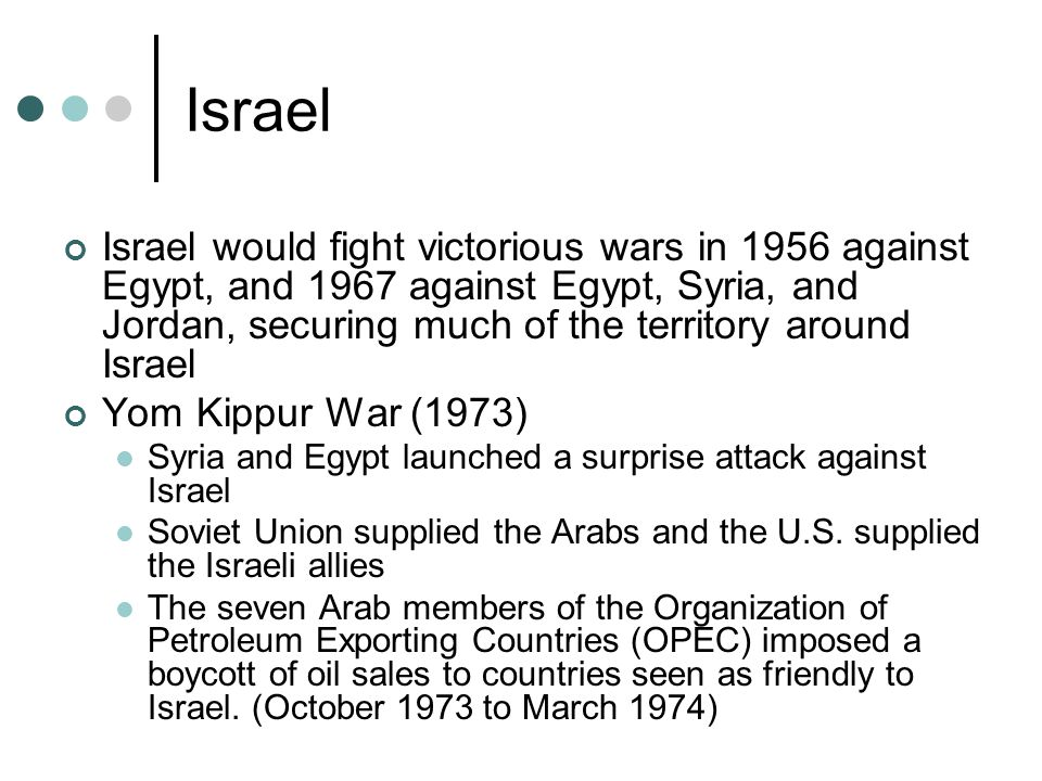 Israel Israel would fight victorious wars in 1956 against Egypt, and 1967 against Egypt, Syria, and Jordan, securing much of the territory around Isra
