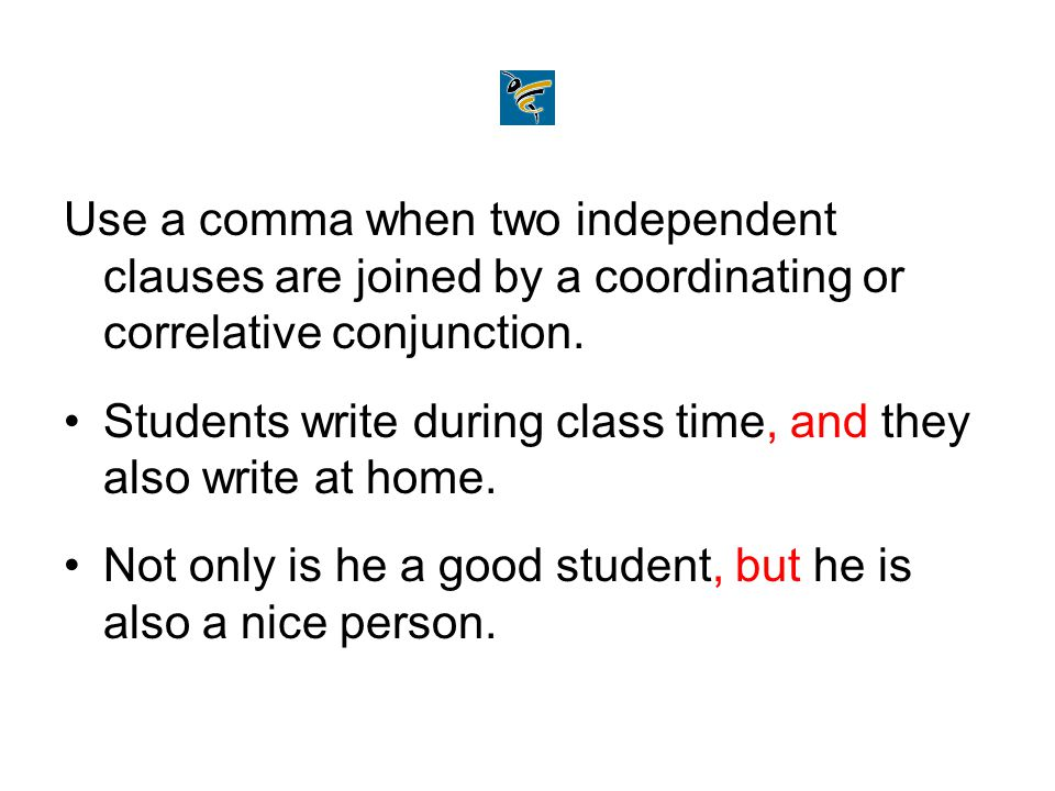 Use a comma when two independent clauses are joined by a coordinating or correlative conjunction. Students write during class time, and they also writ