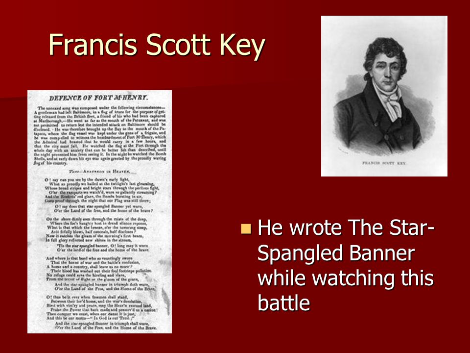 Francis Scott Key He wrote The Star- Spangled Banner while watching this battle He wrote The Star- Spangled Banner while watching this battle