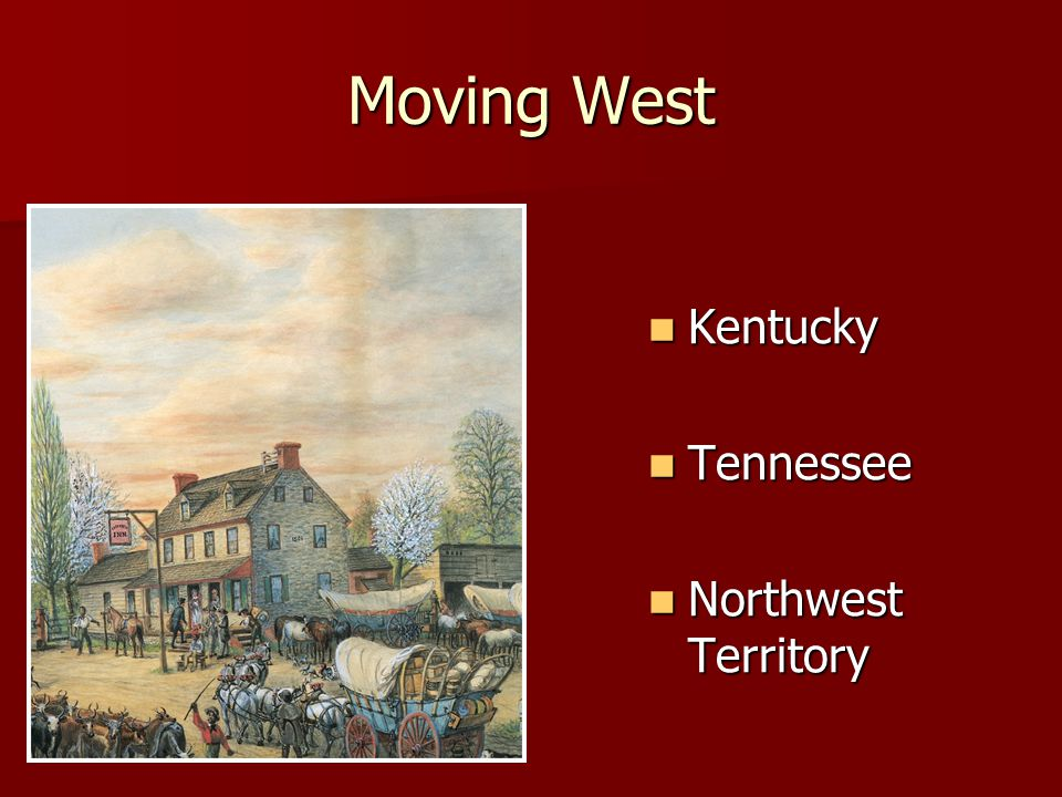 Moving West Kentucky Kentucky Tennessee Tennessee Northwest Territory Northwest Territory