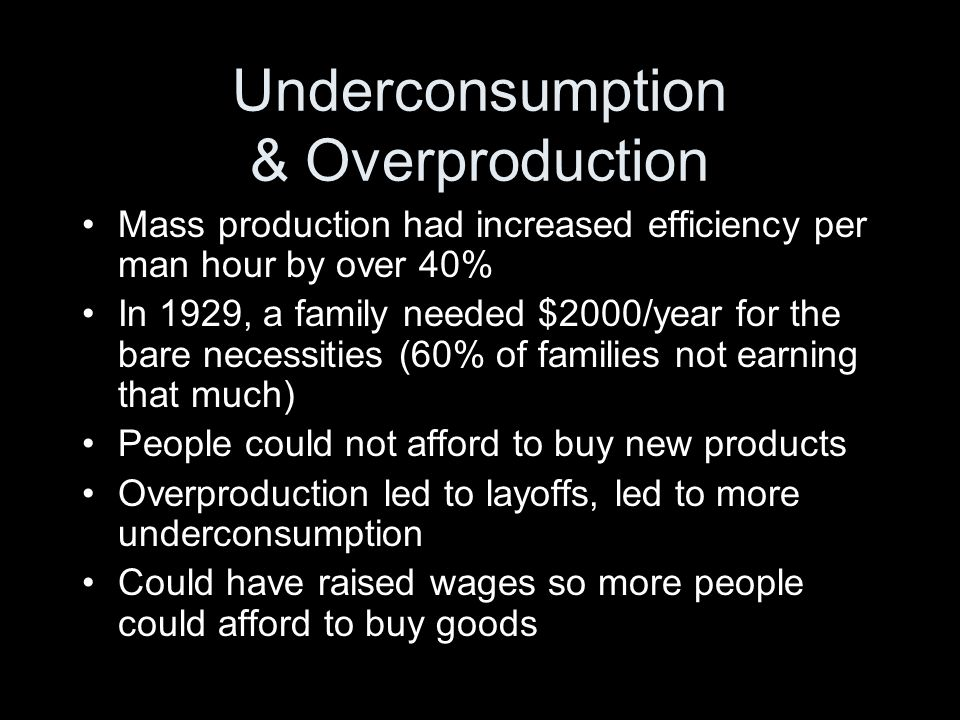 Other Causes Unequal distribution of wealth –1% of the population owned 59% of the wealth –Middle class not large enough Deflation- prices of goods were falling (partly due to overproduction & underconsumption) Stock Market Crash (more of a symptom of the underlying causes)