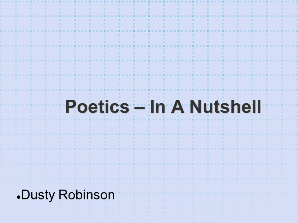 Poetics – In A Nutshell Dusty Robinson