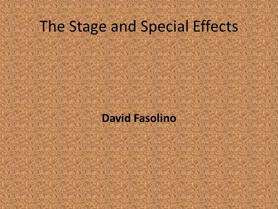 The Stage and Special Effects David Fasolino