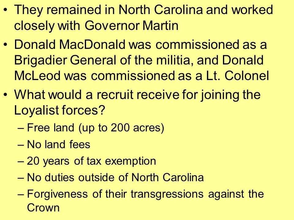 They remained in North Carolina and worked closely with Governor Martin Donald MacDonald was commissioned as a Brigadier General of the militia, and Donald McLeod was commissioned as a Lt.
